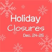 Pink background with white letters saying holiday closures December 24 through 25