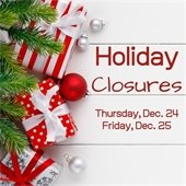 Holiday closures Thursday dec. 24 and 25