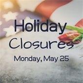 holiday closures monday, may 25